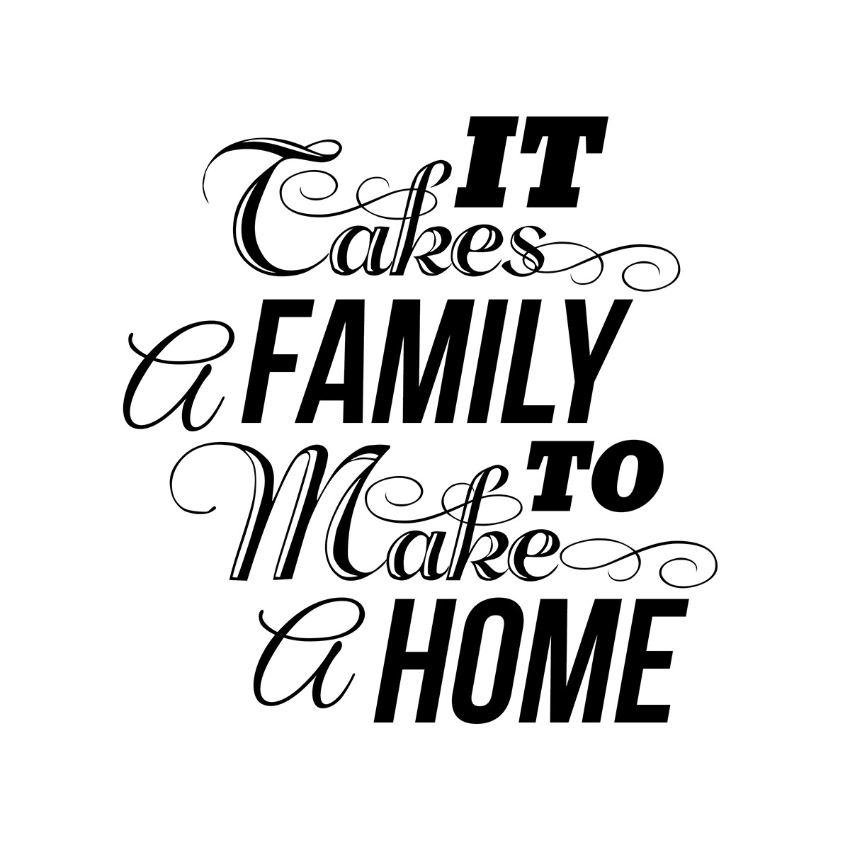 It takes a family to make home.